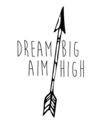 Small graphic of an arrow pointed upward and text that says: Dream big, aim high